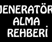 Jeneratör Alma Rehberi. Jeneratör almak için izlenecek adımlar nelerdir?