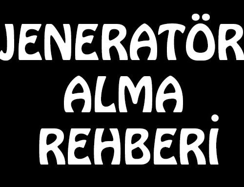 Jeneratör Alma Rehberi